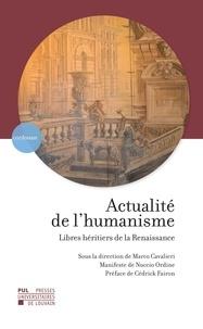 Marco Cavalieri et Nuccio Ordine - Actualité de l'humanisme - Libres héritiers de la Renaissance.