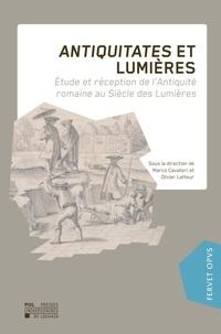 Marco Cavalieri et Olivier Latteur - Antiquitates et Lumières - Etude et réception de l'Antiquité romaine au siècle des Lumières.