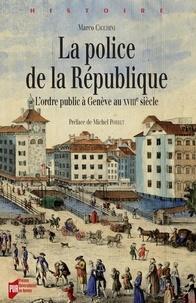 Marco Cicchini - La police de la République - L'ordre public à Genève au XVIIIe siècle.