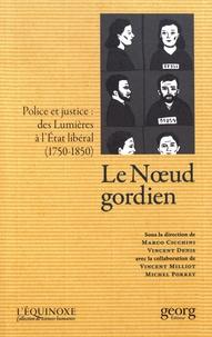 Marco Cicchini et Vincent Denis - Le noeud gordien - Police et justice : des Lumières à l'Etat libéral (1750-1850).