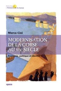 Marco Cini - Modernisation de la Corse au XIXe siècle - Economie, politique et identité.