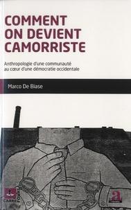 Marco De Biase - Comment on devient camorriste - Anthropologie d'une communauté au coeur d'une démocratie occidentale.
