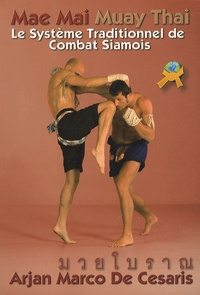 Marco de Cesaris - Mae Mai Muay Thai - Le système traditionnel de combat siamois.