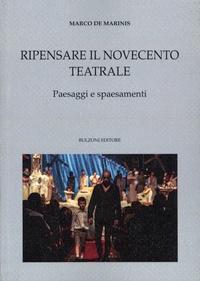 Marco de Marinis - Ripensare il Novecento teatrale - Paesaggi e spaesamenti.