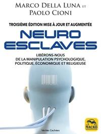 Marco Della Luna et Paolo Cioni - Neuro-esclaves - Techniques et psychopathologies de la manipulation politique, économique et religieuse.