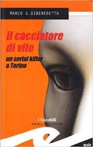 Marco G. Dibenedetto - Il cacciatore di vite - Un serial killer a Torino.