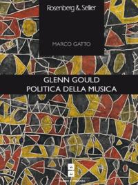 Marco Gatto - Glenn Gould. Politica della musica.