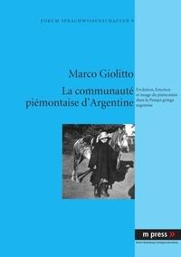 Marco Giolitto - La communauté piémontaise d'Argentine - Évolution, fonction et image du piémontais dans la Pampa gringa argentine.