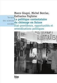 Marco Giugni et Michel Berclaz - La politique contestataire du chômage en Suisse - Etat-providence, opportunités et revendications politiques.
