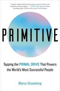 Marco Greenberg - Primitive - Tapping the Primal Drive That Powers the World's Most Successful People.