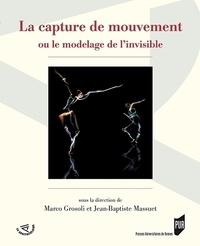 Marco Grosoli et Jean-Baptiste Massuet - La capture de mouvement - Ou le modelage de l'invisible.