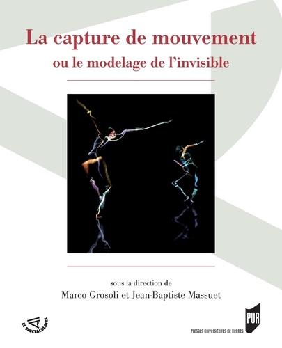 La capture de mouvement. Ou le modelage de l'invisible