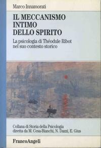 Marco Innamorati - Il meccanismo intimo dello spirito - La psicologia di Théodule Ribot nel suo contesto storico.