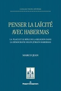 Marco Jean - Penser la laïcité avec Habermas - La place et le rôle de la religion dans la démocratie selon Jürgen Habermas.