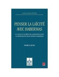 Marco Jean - Penser la laïcité avec Habermas. La place et le rôle de la religion dans la démocratie selon Jürgen Habermas.