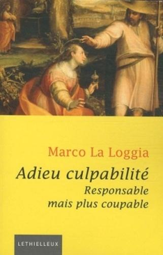 Marco La Loggia - Adieu culpabilité - Responsable mais plus coupable.