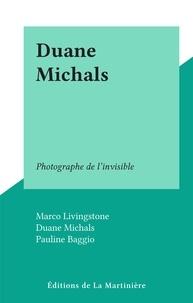 Marco Livingstone et Pauline Baggio - Duane Michals - Photographe de l'invisible.