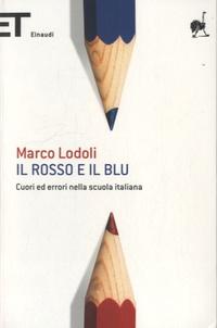 Marco Lodoli - Il rosso e il blu - Cuori ed errori nella scuola italiana.