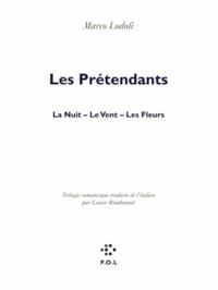 Marco Lodoli - Les Prétendants - La nuit. Le Vent. Les Fleurs.