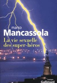 Marco Mancassola - La vie sexuelle des super-héros.