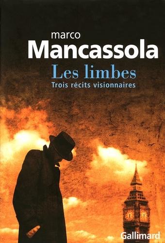 Marco Mancassola - Les limbes - Trois récits visionnaires.