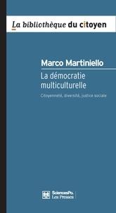 Marco Martiniello - La démocratie multiculurelle - Citoyenneté, diversité, justice sociale.