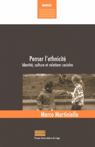Marco Martiniello - Penser l'ethnicité - Identité, culture et relations sociales.