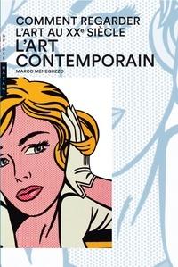 Comment regarder l'art au XXe siècle- L'art contemporain - Marco Meneguzzo |