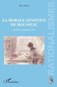 Marco Menin - La morale sensitive de Rousseau - Le livre jamais écrit.