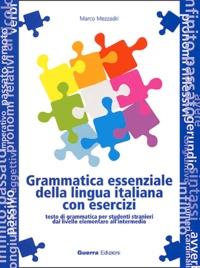 Grammatica essenziale della lingua italiana con esercizi. - Testo di grammatica per studenti stranieri dal livello elementare allintermedio.pdf