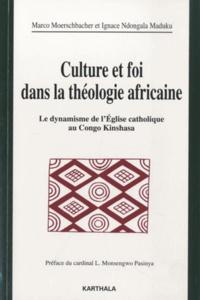 Marco Moerschbacher et Ignace Ndongala Maduku - Culture et foi dans la théologie africaine - Le dynamisme de l'Eglise catholique au Congo Kinshasa.