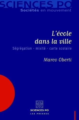 Marco Oberti - L'école dans la ville - Ségrégation - mixité - carte scolaire.