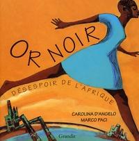 Marco Paci et Carolina D'Angelo - Or noir - Désespoir de l'Afrique.