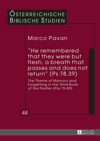Marco Pavan - «He remembered that they were but flesh, a breath that passes and does not return» (Ps 78,39) - The Theme of Memory and Forgetting in the Third Book of the Psalter (Pss 73-89).