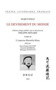 Marco Polo - Le devisement du monde - Tome 3, L'empereur Khoubilai Khan.