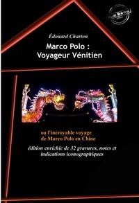 Marco Polo et Edouard Charton - Marco Polo : Voyageur Vénitien ou l'incroyable voyage de Marco Polo en Chine (édition enrichie de 32 gravures, notes et indications iconographiques).
