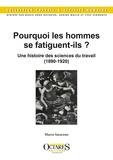 Marco Saraceno - Pourquoi les hommes se fatiguent-ils ? - Une histoire des sciences du travail (1890-1920).