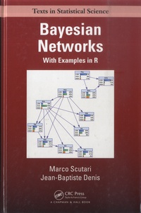 Marco Scutari et Jean-Baptiste Denis - Bayesian Networks - With Examples in R.
