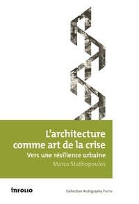 Marco Stathopoulos - L'architecture comme art de la crise - Vers une résilience urbaine.