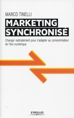 Le marketing synchronisé. Changer radicalement pour s'adapter au consommateur de l'ère numérique