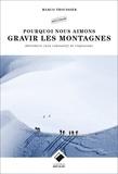 Marco Troussier - Pourquoi nous aimons gravir les montagnes - Abécédaire (non exhaustif) de l'alpinisme.