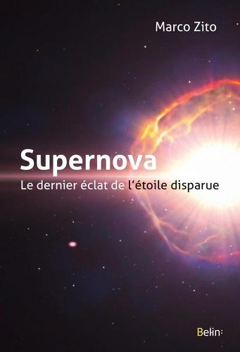 Supernova. Le dernier éclat de l'étoile disparue