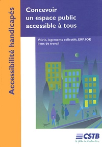 Marcos Brêtas et Nadia Sahmi - Concevoir un espace public accessible à tous - Voirie, logements collectifs, ERP, IOP, lieux de travail.