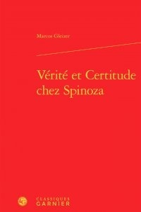 Marcos Gleizer - Vérité et certitude chez Spinoza.