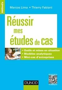 Marcos Lima et Thierry Fabiani - Réussir mes études de cas - Outils et mises en situation. Modèles analytiques. Mini-cas d'entreprises.
