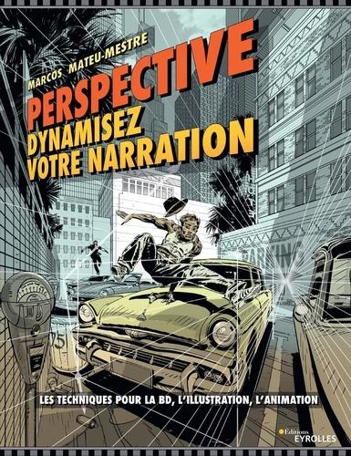 Perspective : dynamisez votre narration. Les techniques pour la BD, l'illustration, l'animation