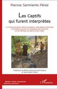 Marcos Sarmiento Pérez - Les Captifs qui furent interprètes - La Communication entre Européens, aborigènes canariens et Berbères durant la conquête des Canaries et de l'Afrique du Nord (1341-1569).