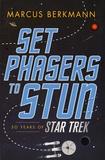 Marcus Berkmann - Set Phasers to Stun - 50 Years of Star Trek.
