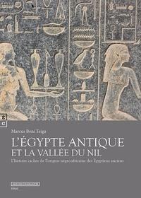 Marcus Boni Teiga - L'Egypte antique et la vallée du Nil - L'histoire cachée de l'origine négro-africaine des Egyptiens anciens.