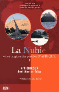 Marcus Boni Teiga - La Nubie et les origines des peuples d'Afrique - Tome 1.